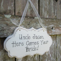 "Wedding Sign, Hand Painted Wooden White Shabby Chic Uncle Sign / Sign for Ringbearer / Sign for Flowergirl, ""Uncle, Here Comes Your Bride."""