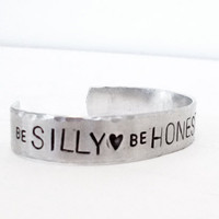 silver bracelet inspirational message - be silly be honest be kind - hand stamped jewerly