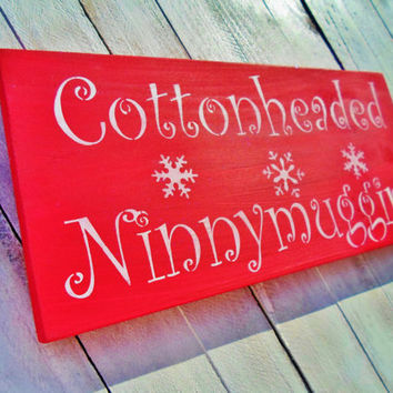 Elf Movie funny quote sign 'COTTONHEADED NINNYMUGGINS' -Christmas movie 'The Elf' w/ Will Ferrell
