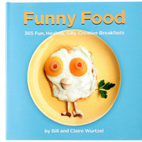 Funny Food - 365 Fun, Healthy, Silly, Creative Breakfasts
