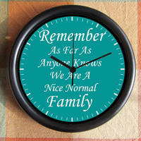 REMEMBER As Far As Anyone Knows We Are A Nice NORMAL FAMILY Teal 10 inch Resin Wall Clock Under 25.00