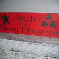 Irish Christmas Decoration Bar Pub, Bar Sign, Primitive Irish Sign - &quot;IRISH You a MERRY CHRISTMAS&quot; - Leprechaun, Clover