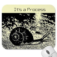 The Snail - It's A Process Mouse Pads from Zazzle.com