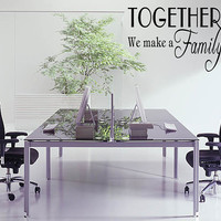 Together We Make A Family  Quote Decal Quotes vinyl Decal Home Stickers Inspirational  Lettering Vinyl Removable  (09)