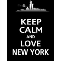 Keep Calm and LOVE NEW YORK Poster 13x19 (Black featured--56 colors to choose from)