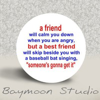 A Friend Will Calm You Down PINBACK BUTTON by BAYMOONSTUDIO