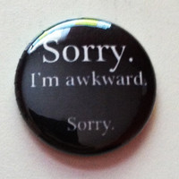 Sorry, I&#x27;m awkward -  Button 1 inch