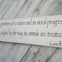 Gandhi quote sign &quot;The greatness of a nation and its moral progress...&quot; - all proceeds benefit local nonprofit animal outreach program