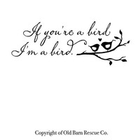 If you're a bird I'm a bird - 2 color vinyl wall decal lettering art design