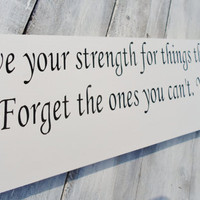 Inspirational Zac Brown Band quote sign &quot;Save your strength for things that you can change...&quot; Country music