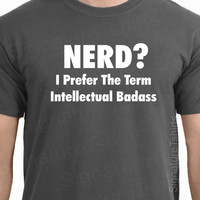 NERD geek Mens Womens T-shirt I Prefer the term Intellectual tshirt shirt funny College Computer Christmas Gift S-2XL more colors