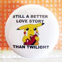 Still a better story then Twilight (Pokemon) - 1.75&quot; Badge / Pinback Button