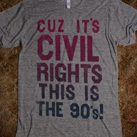 Cuz it's civil rights, This is the 90's! - Fun, Funny, & Popular
