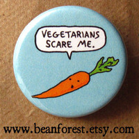 vegetarians scare me - pinback button badge