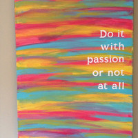 Canvas Quote Painting (with passion or not at all) 16x20