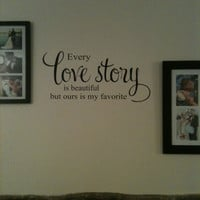 Wall Decal- Every love story is beautiful but ours is my favorite, love story, Anniversary gift, vinyl lettering, by Otrengraving on Etsy.