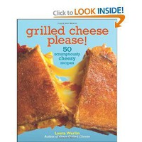 Amazon.com: Grilled Cheese, Please!: 50 Scrumptiously Cheesy Recipes (9781449401658): Laura Werlin: Books