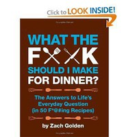 Amazon.com: What the F*@# Should I Make for Dinner: The Answers to Life's Everyday Question (in 50 F*@#ing Recipes) (9780762441778): Zach Golden: Books