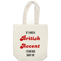 canvas tote bag - If I Had a British Accent I'd Never Shut Up - book bag