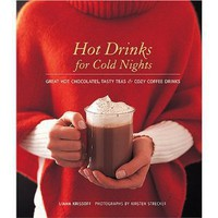 Hot Drinks for Cold Nights: Great Hot Chocolates, Tasty Teas & Cozy Coffee Drinks [Hardcover]