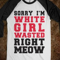 Sorry I'm White Girl Wasted Right Meow (baseball) - College Is For Your mom