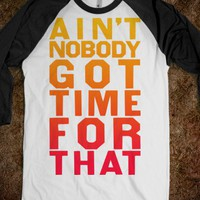 Ain&#x27;t Nobody Got Time For That (Baseeball) - Attitude Shirts