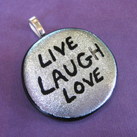 Live, Laugh, Love - Silver Dichroic Glass Pendant, Hand Etched Pendant - 3761