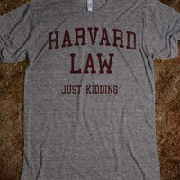 Harvard Law (Just Kidding Vintage Shirt) - College Law Humor