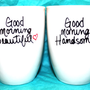 Good Morning Beautiful Good Morning Handsome - Set of 2 Mugs ((Hand Painted Design))