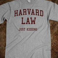 Harvard Law... Just Kidding - Harvard Law... JK!