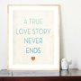 A True Love Story Never Ends 11x14 inspirational art print