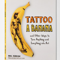 Tattoo A Banana Book By Phil Hansen