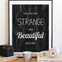 Strange & Beautiful 8x10 Print. Charming Typography Poster. Cute Quote Art Print. Black and White Art Poster.