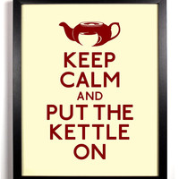 Keep Calm and Put The Kettle On (Tea Kettle) 8 x 10 Print Buy 2 Get 1 FREE Keep Calm Art Keep Calm Poster Keep Calm Print