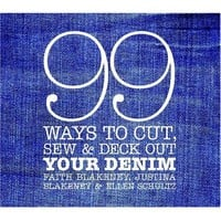 99 Ways to Cut, Sew & Deck Out Your Denim: Faith Blakeney, Justina Blakeney, Ellen Schultz: 9780307351708: Amazon.com: Books