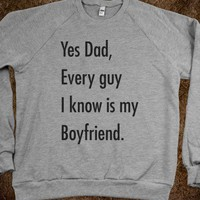 Yes Dad Every Guy I Know Is My Boyfriend (Sweater)