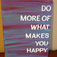 Canvas Quote Painting (of what makes you happy) 11x14