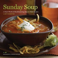 Sunday Soup: A Year&#x27;s Worth of Mouthwatering, Easy-to-Make Recipes