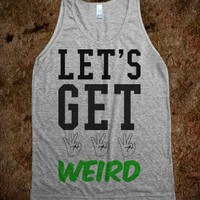 Let&#x27;s Get Weird!
