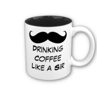 Drinking Coffee Like a Sir Mustache Mug from Zazzle.com