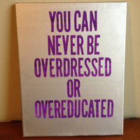 Custom Canvas Quote Painting (You can never be overdressed or overeducated) 11x14