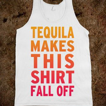 Tequila Makes This Shirt Fall Off (Tank) - College Is For Your mom