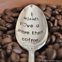 I (almost) Love You More Than Coffee (TM) - Humorous, Hand Stamped Vintage Coffee Spoon for Coffee Lovers