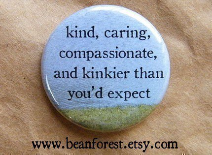 kind caring compassionate and kinky sex pinback by beanforest