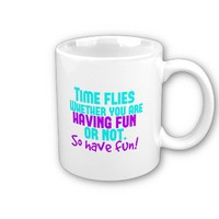 Time Flies - Have Fun! Coffee Mugs from Zazzle.com