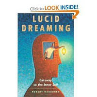Lucid Dreaming: Gateway to the Inner Self: Robert Waggoner: 9781930491144: Amazon.com: Books