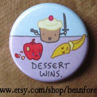 dessert wins - funny cute food - pinback button badge