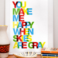 Nursery print.  Baby nursery decor. Typographic art print,  quote poster. Inspirational art.  You make me happy when skies are gray 11x14