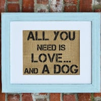 All you need is love...and a dog Burlap Wall Art, Dog Wall Art, Frame Included
