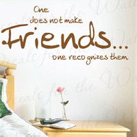 One Does Not Make Friends Recognizes Them Friendship Quote Design Sticker Vinyl Wall Decal Lettering Mural Decor Saying Decoration FR13